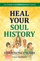 Heal Your Soul History - Activate the True Power of Your Shadow ebook by Tracee Dunblazier