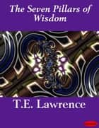 The Seven Pillars of Wisdom ebook by T.E. Lawrence