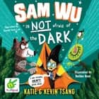 Sam Wu is not afraid of the Dark audiobook by Kevin Tsang, Katie Tsang