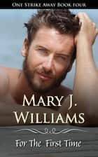 For the First Time - One Strike Away, #4 ebook by Mary J. Williams