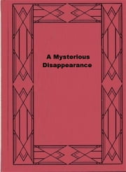 A Mysterious Disappearance ebook by George M. Baker