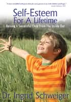Self-Esteem for a Lifetime - Raising a Successful Child from the Inside Out ebook by Ingrid Schweiger