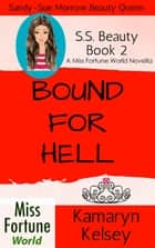 Bound For Hell - Miss Fortune World: SS Beauty, #2 ebook by Kamaryn Kelsey