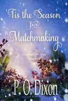 'Tis the Season for Matchmaking - A Lasting Love Affair Continues ebook by P. O. Dixon