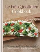 Le Pain Quotidien Cookbook - Delicious recipes from Le Pain Quotidien ebook by Alain Coumont, Jean-Pierre Gabriel