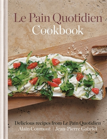Le Pain Quotidien Cookbook - Delicious recipes from Le Pain Quotidien ebook by Alain Coumont,Jean-Pierre Gabriel