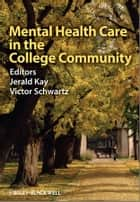 Mental Health Care in the College Community ebook by Victor Schwartz,Jerald Kay