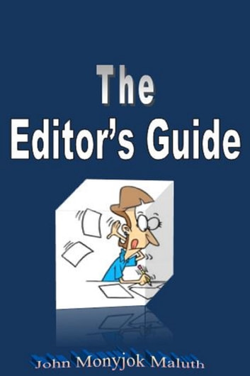 The Editor's Guide ebook by John Monyjok Maluth