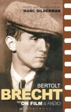 Brecht On Film & Radio ebook by Bertolt Brecht, Marc Silberman, Marc Silberman