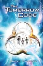The Tomorrow Code ebook by Brian Falkner