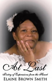 At Last - Poetry of Expressions from the Heart ebook by Elaine Brown Smith