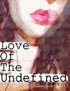 Love of the Undefined ebook by Amelia Carter