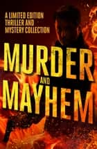 Murder and Mayhem - A Limited Edition Thriller and Mystery Collection ebook by Steve P. Vincent, H.B. Moore, Nick Thacker,...