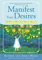 Manifest Your Desires ebook by Esther Hicks, Jerry Hicks