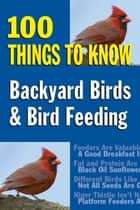 Backyard Birds & Bird Feeding - 100 Things to Know ebook by Sandy Allison
