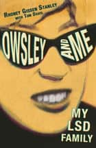Owsley and Me - My LSD Family ebook by Rhoney Gissen Stanley, Tom Davis