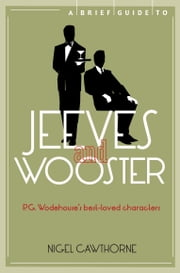 A Brief Guide to Jeeves and Wooster ebook by Nigel Cawthorne