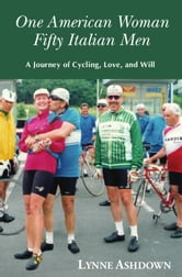 One American Woman Fifty Italian Men: A Journey of Cycling, Love, and Will ebook by Lynne Ashdown