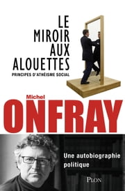 Le miroir aux alouettes eBook by Michel ONFRAY