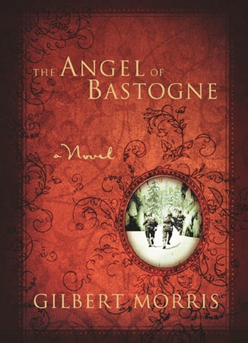 The Angel of Bastogne ebook by Gilbert Morris