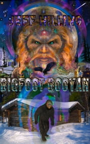 Bigfoot Booyah ebook by Jeff Hilling