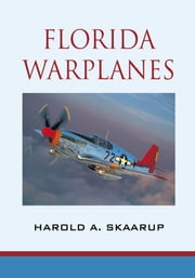 Florida Warplanes ebook by Harold A. Skaarup