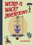 Weird & Wacky Inventions ebook by Jim Murphy