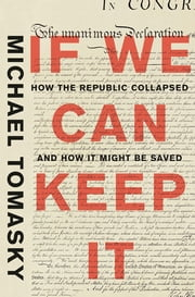If We Can Keep It: How the Republic Collapsed and How it Might Be Saved ebook by Michael Tomasky