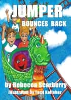 Jumper Bounces Back ebook by Rebecca Scarberry