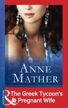 The Greek Tycoon's Pregnant Wife (Mills & Boon Modern) ebook by Anne Mather