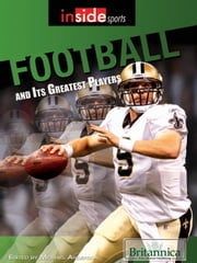 Football and Its Greatest Players ebook by Britannica Educational Publishing,Anderson,Michael
