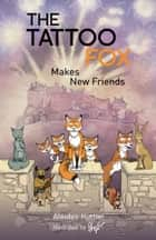 The Tattoo Fox Makes New Friends ebook by Alasdair Hutton