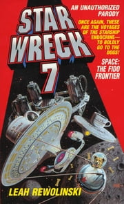 Star Wreck VII - Space the Fido Frontier ebook by Leah Rewolinski