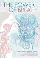 The Power of Breath: Yoga Breathing for Inner Balance, Health and Harmony eBook by Swami Saradananda