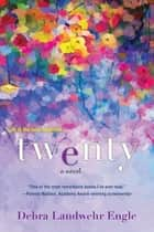 Twenty - A Touching and Thought-Provoking Women's Fiction Novel ebook by Debra Landwehr Engle