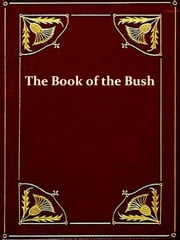 The Book Of The Bush [Illustrated] - Containing many truthful sketches of the early colonial life of squatters, whalers, convicts, diggers, and others who left their native land and never returned ebook by George Dunderdale