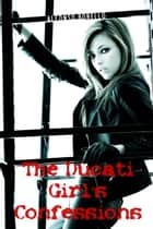 The Ducati Girl's Confessions ebook by