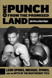 One Punch from the Promised Land - Leon Spinks, Michael Spinks, and the Myth of the Heavyweight Title ebook by John Florio,Ouisie Shapiro