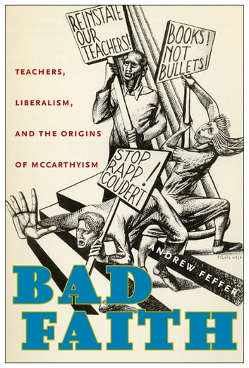Bad Faith - Teachers, Liberalism, and the Origins of McCarthyism ebook by Andrew Feffer