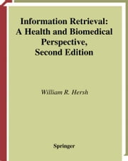 Information Retrieval - A Health and Biomedical Perspective ebook by William Hersh