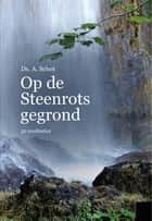 Op de steenrots gegrond - 52 meditaties ebook by A. Schot