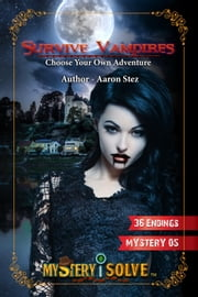 Survive Vampires - Choose your own Adventure - Mystery i Solve, #5 ebook by Aaron Stez