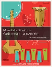 Music Education in the Caribbean and Latin America - A Comprehensive Guide ebook by