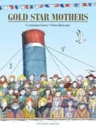 Gold Star Mothers eBook by Catherine GRIVE, Fred Bernard