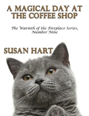 A Magical Day At the Coffee Shop – the Warmth of the Fireplace Series, Number Nine ebook by Susan Hart