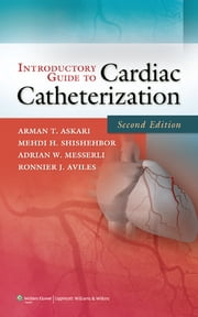 Introductory Guide to Cardiac Catheterization ebook by Arman T. Askari, Medhi H. Shishehbor, Adrian W. Messerli,...