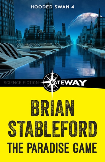 The Paradise Game: Hooded Swan 4 ebook by Brian Stableford