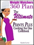 Weight Watchers 360 Plan The Ultimate Points Plus Cooking For One Cookbook