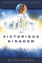 The Victorious Kingdom ebook by Richard Booker