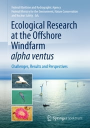 Ecological Research at the Offshore Windfarm alpha ventus - Challenges, Results and Perspectives ebook by Anika Beiersdorf,Antje Radecke
